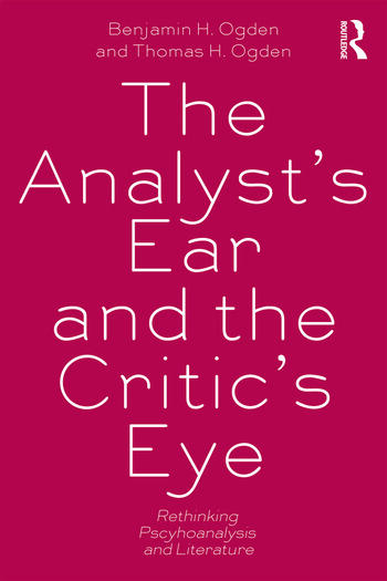The Analyst's Ear and the Critic's Eye Rethinking psychoanalysis and literature book cover