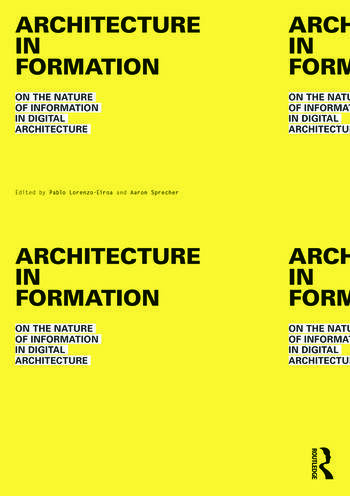 Architecture in Formation On the Nature of Information in Digital Architecture book cover