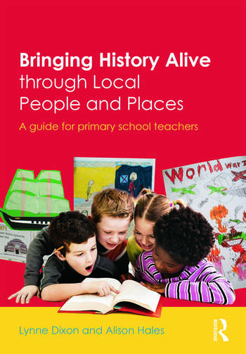 Bringing History Alive through Local People and Places A guide for primary school teachers book cover