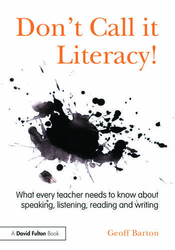 Don't Call it Literacy! What every teacher needs to know about speaking, listening, reading and writing book cover