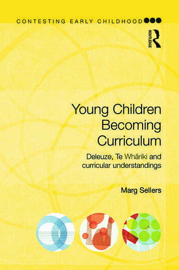 Young Children Becoming Curriculum Deleuze, Te Whāriki and curricular understandings book cover