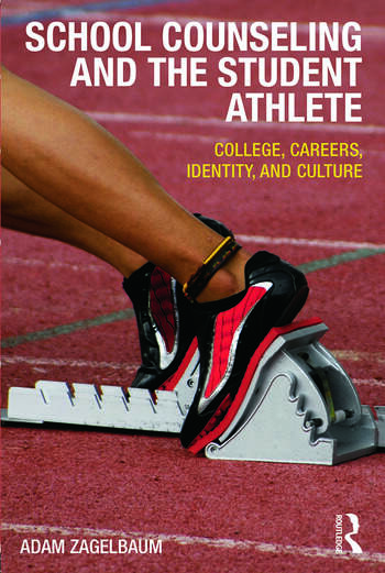 School Counseling and the Student Athlete College, Careers, Identity, and Culture book cover