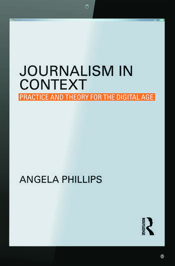 Journalism in Context Practice and Theory for the Digital Age book cover