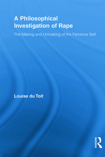 A Philosophical Investigation of Rape The Making and Unmaking of the Feminine Self book cover