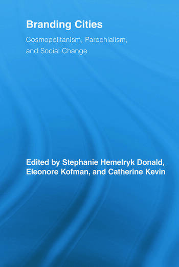 Branding Cities Cosmopolitanism, Parochialism, and Social Change book cover
