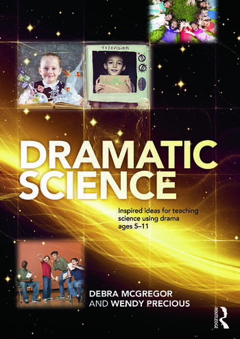 Dramatic Science Inspired ideas for teaching science using drama ages 5–11 book cover