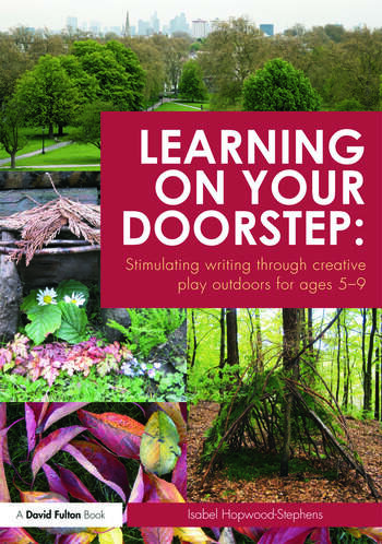 Learning on your doorstep: Stimulating writing through creative play outdoors for ages 5-9 book cover