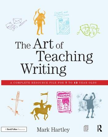The Art of Teaching Writing A complete resource file for 7 to 12 year olds book cover