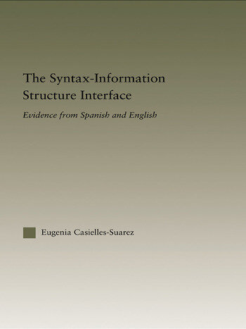 The Syntax-Information Structure Interface Evidence from Spanish and English book cover