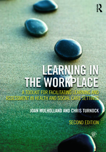 Learning in the Workplace A Toolkit for Facilitating Learning and Assessment in Health and Social Care Settings book cover