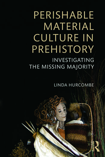 Perishable Material Culture in Prehistory Investigating the Missing Majority book cover