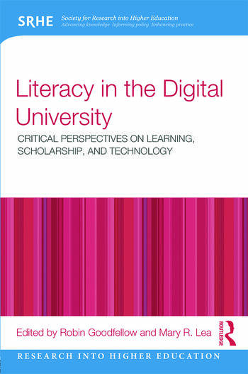 Literacy in the Digital University Critical perspectives on learning, scholarship and technology book cover