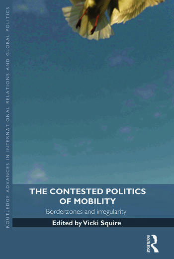 The Contested Politics of Mobility Borderzones and Irregularity book cover