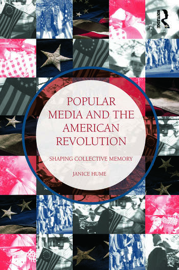 Popular Media and the American Revolution Shaping Collective Memory book cover