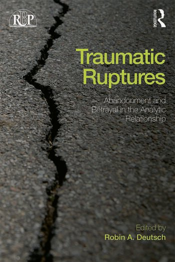 Traumatic Ruptures: Abandonment and Betrayal in the Analytic Relationship book cover