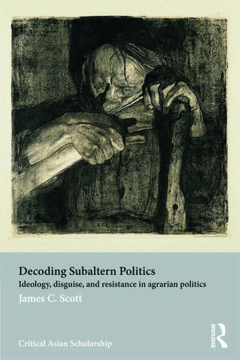 Decoding Subaltern Politics Ideology, Disguise, and Resistance in Agrarian Politics book cover