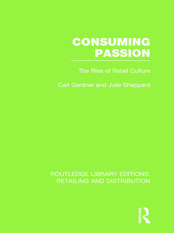 Consuming Passion (RLE Retailing and Distribution) The Rise of Retail Culture book cover