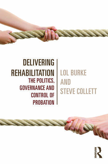 Delivering Rehabilitation The politics, governance and control of probation book cover