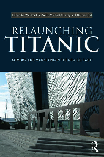 Relaunching Titanic Memory and marketing in the New Belfast book cover
