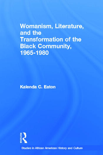 Womanism, Literature, and the Transformation of the Black Community, 1965-1980 book cover