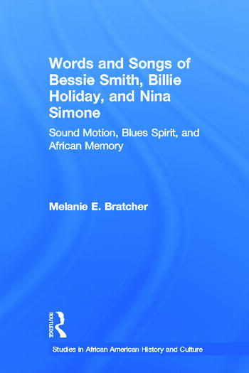 Words and Songs of Bessie Smith, Billie Holiday, and Nina Simone Sound Motion, Blues Spirit, and African Memory book cover
