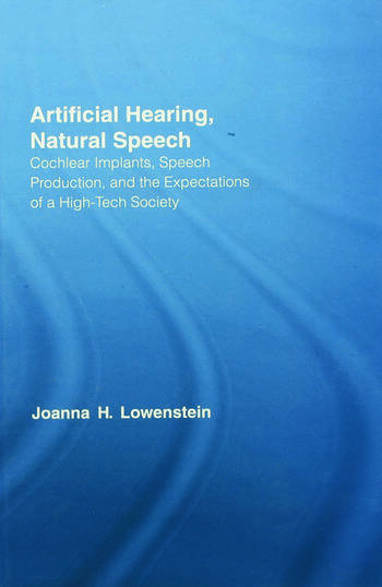 Artificial Hearing, Natural Speech Cochlear Implants, Speech Production, and the Expectations of a High-Tech Society book cover