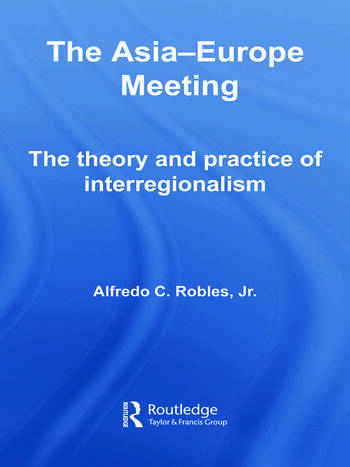 The Asia-Europe Meeting The Theory and Practice of Interregionalism book cover
