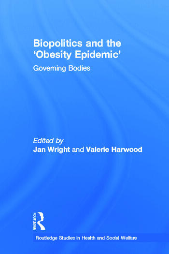 Biopolitics and the 'Obesity Epidemic' Governing Bodies book cover