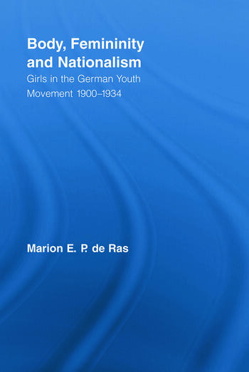 Body, Femininity and Nationalism Girls in the German Youth Movement 1900–1934 book cover