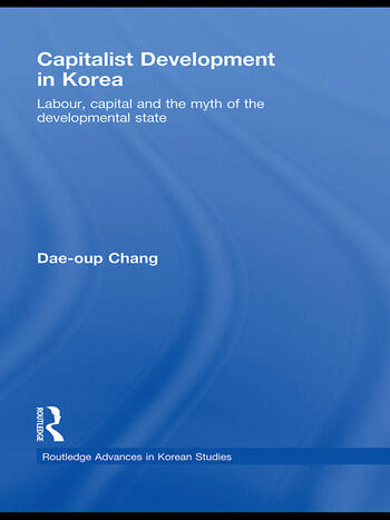 Capitalist Development in Korea Labour, Capital and the Myth of the Developmental State book cover