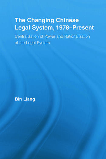 The Changing Chinese Legal System, 1978-Present Centralization of Power and Rationalization of the Legal System book cover