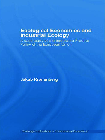 Ecological Economics and Industrial Ecology A Case Study of the Integrated Product Policy of the European Union book cover