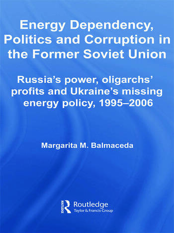 Energy Dependency, Politics and Corruption in the Former Soviet Union Russia's Power, Oligarchs' Profits and Ukraine's Missing Energy Policy, 1995-2006 book cover