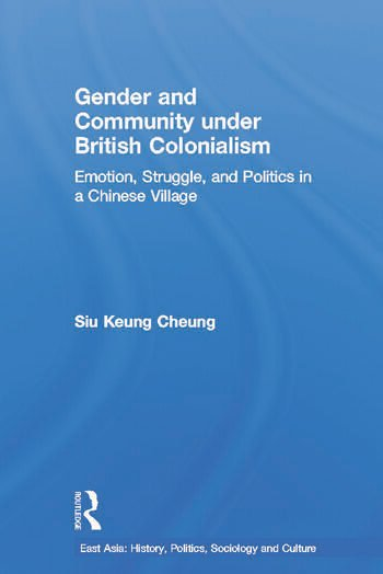 Gender and Community Under British Colonialism Emotion, Struggle and Politics in a Chinese Village book cover