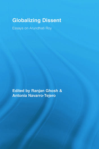 Globalizing Dissent Essays on Arundhati Roy book cover