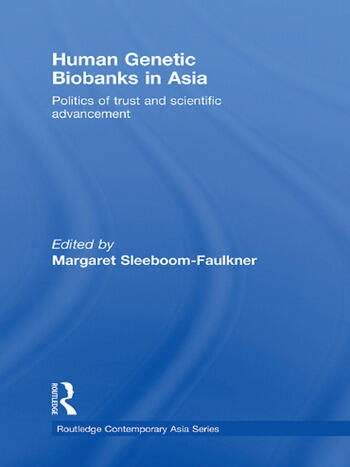 Human Genetic Biobanks in Asia Politics of trust and scientific advancement book cover