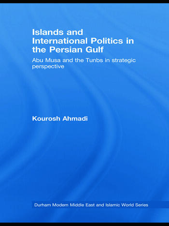 Islands and International Politics in the Persian Gulf The Abu Musa and Tunbs in Strategic Context book cover