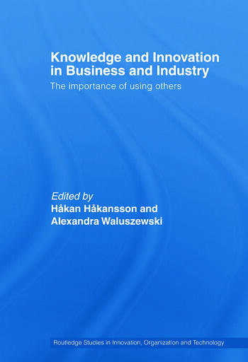 Knowledge and Innovation in Business and Industry The Importance of Using Others book cover