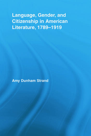 Language, Gender, and Citizenship in American Literature, 1789-1919 book cover