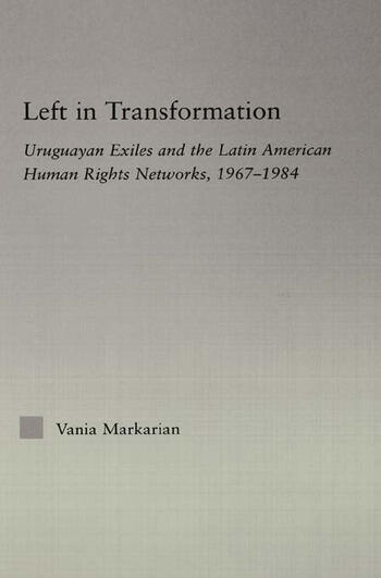Left in Transformation Uruguayan Exiles and the Latin American Human Rights Network, 1967 -1984 book cover