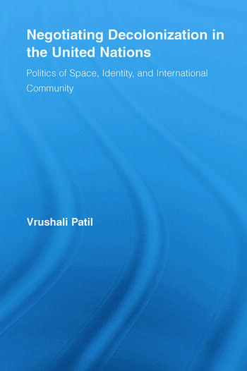 Negotiating Decolonization in the United Nations Politics of Space, Identity, and International Community book cover