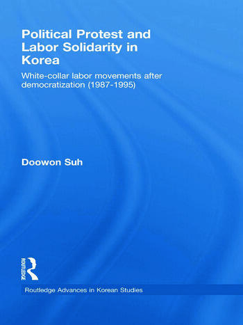 Political Protest and Labor Solidarity in Korea White-Collar Labor Movements after Democratization (1987-1995) book cover