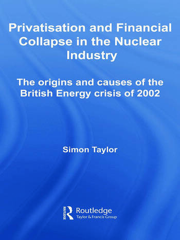 Privatisation and Financial Collapse in the Nuclear Industry The Origins and Causes of the British Energy Crisis of 2002 book cover