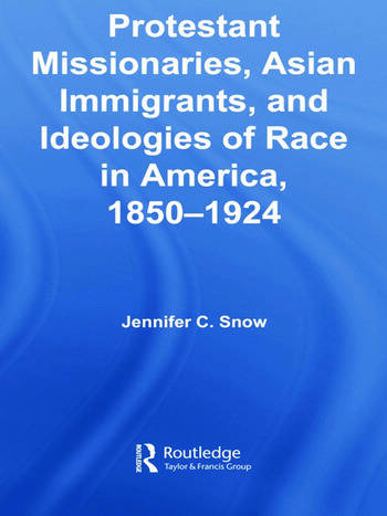 Protestant Missionaries, Asian Immigrants, and Ideologies of Race in America, 1850–1924 book cover