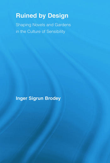 Ruined by Design Shaping Novels and Gardens in the Culture of Sensibility book cover