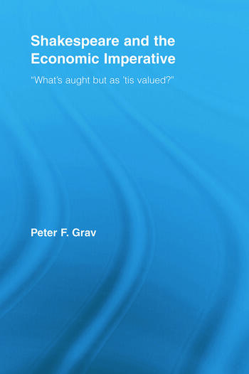 """Shakespeare and the Economic Imperative """"What's aught but as 'tis valued?"""" book cover"""