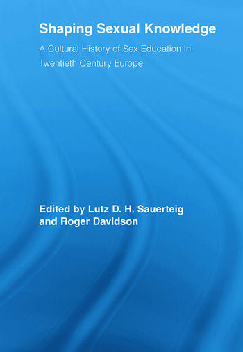 Shaping Sexual Knowledge A Cultural History of Sex Education in Twentieth Century Europe book cover