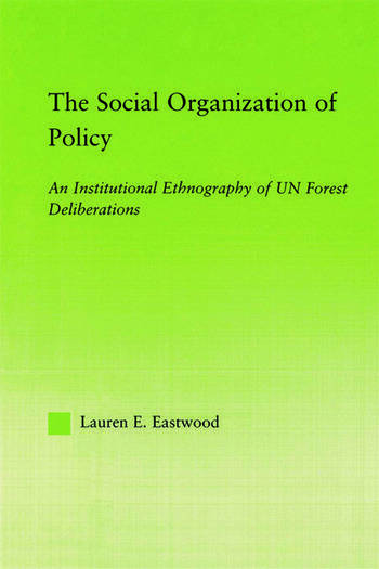 The Social Organization of Policy An Institutional Ethnography of UN Forest Deliberations book cover