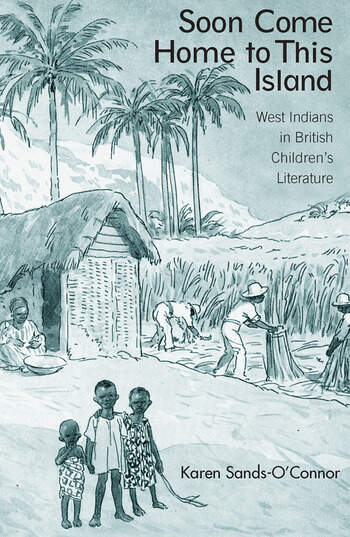 Soon Come Home to This Island West Indians in British Children's Literature book cover