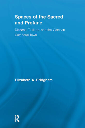 Spaces of the Sacred and Profane Dickens, Trollope, and the Victorian Cathedral Town book cover